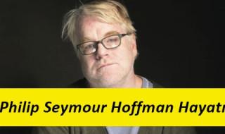 Philip Seymour Hoffman Filmleri ve Hayatı