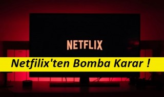 Netflix'ten Bomba Bir Karar !