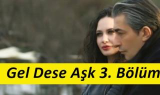 Gel Dese Aşk 3. Bölüm İzle