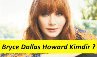 Bryce Dallas Howard Kimdir ?