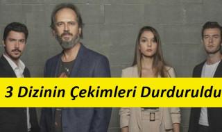 Türkiye'de 3 Dizinin Çekimleri Durduruldu !