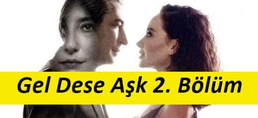 Gel Dese Aşk 2. Bölüm İzle