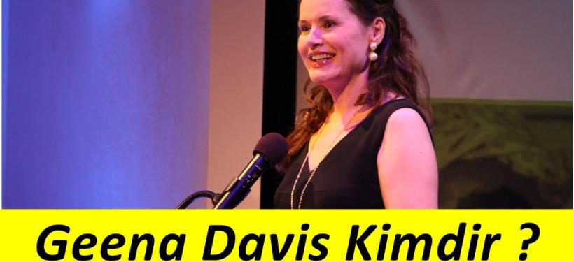 Geena Davis Hayatı ve Rol Aldığı Filmler Nelerdir ?