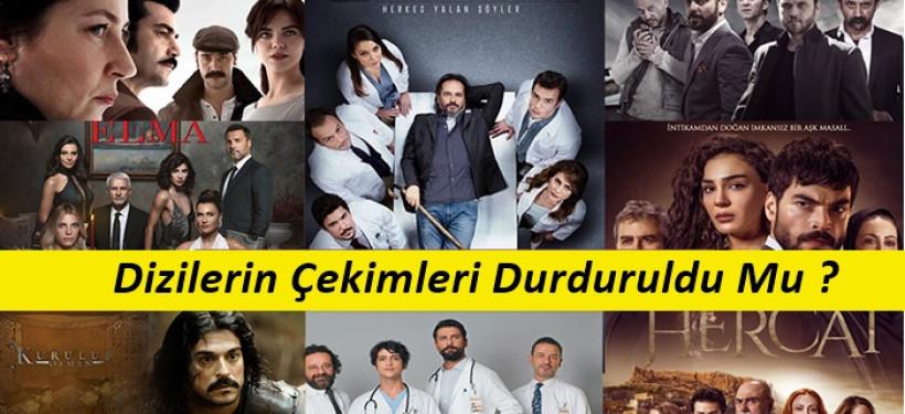 Türkiye Dizilerin Çekimi Durduruldu Mu ?