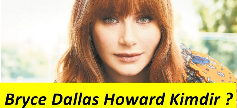 Bryce Dallas Howard Kimdir ?